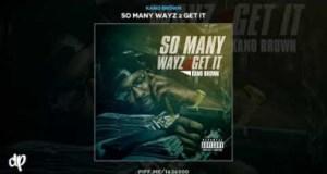 So Many Wayz 2 Get It BY Kano Brown